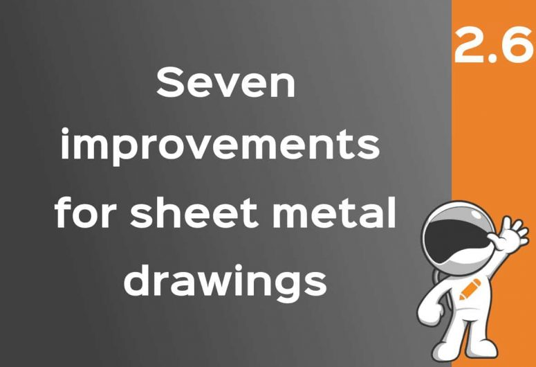 Seven improvements for sheet metal drawings